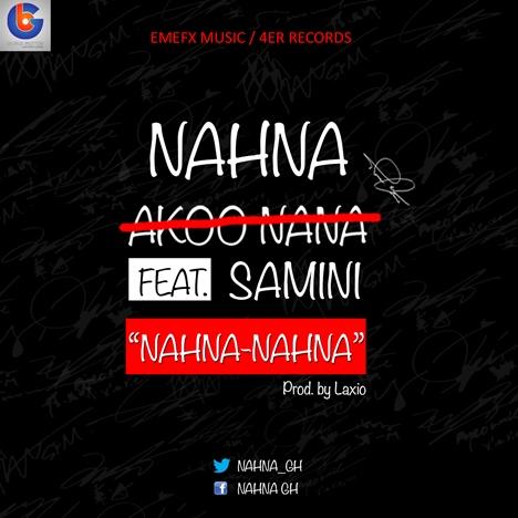 Nahna (Akoo Nana) - Nahna Nahna Ft Samini (Prod by Laxio)