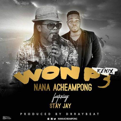 Nana Acheampong - Won P3 (Remix) Ft Stay Jay (Prod. by Drray Beat)
