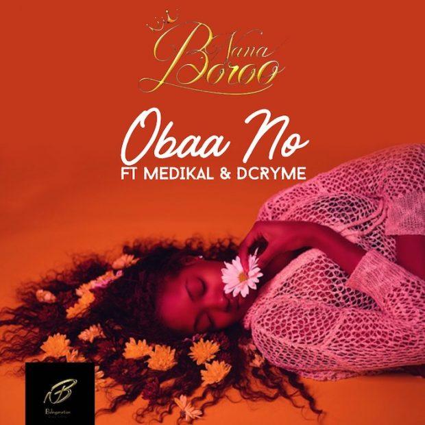Nana Boroo - Obaa No Ft Medikal & Dr Cryme