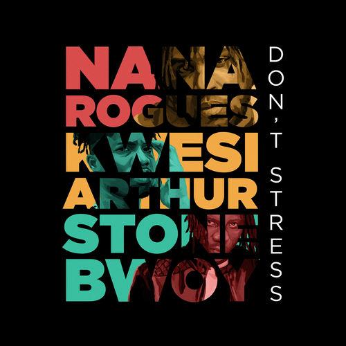 Nana Rogues - Don't Stress Ft Stonebwoy & Kwesi Arthur