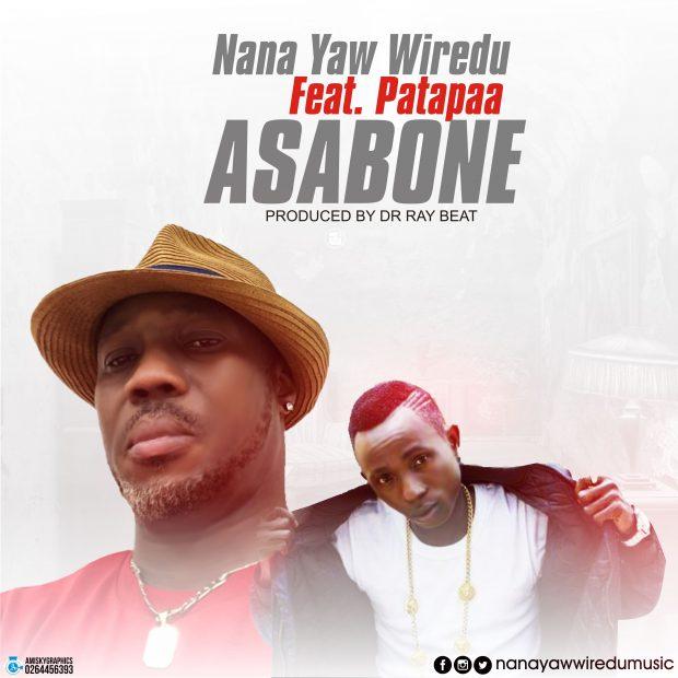 Nana Yaw Wiredu - Asabone Ft Patapaa (Prod. by Drraybeat)