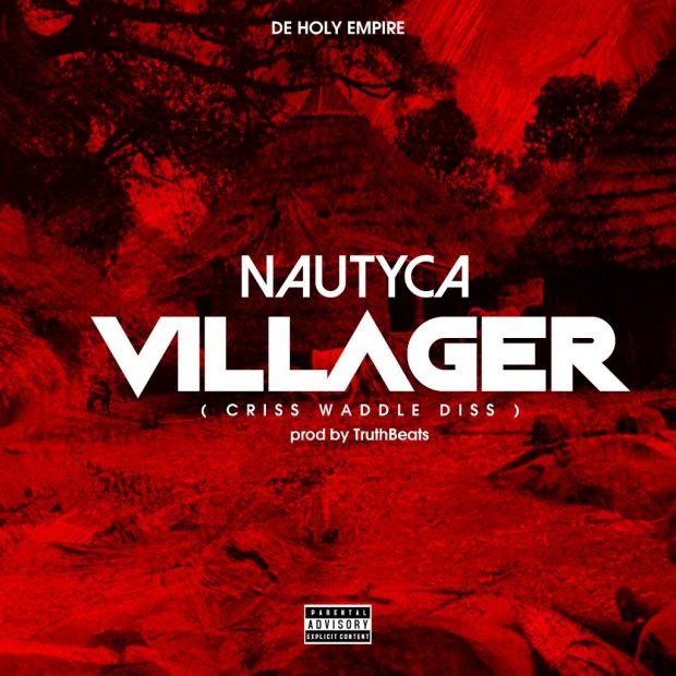 Nautyca - Villager (Prod. by Truth Beats) (Criss Waddle Diss)
