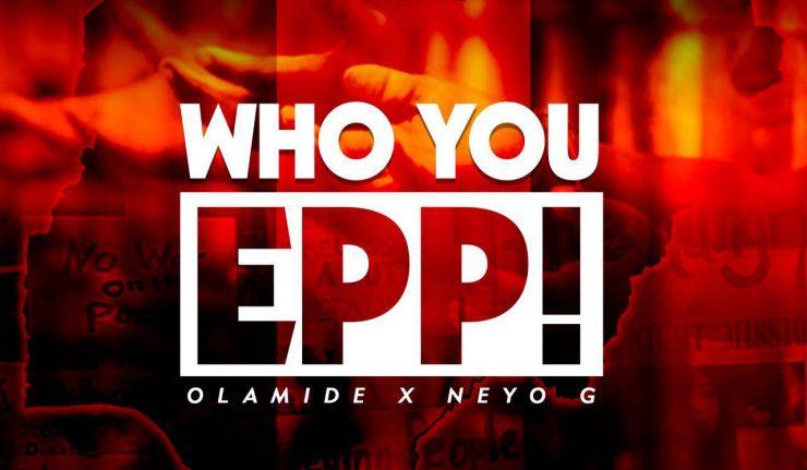 Neyo-G & Olamide - Who You Epp