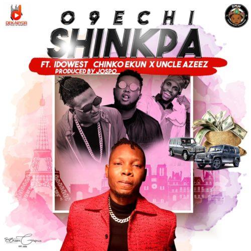 O9echi - Shinkpa f. Idowest, Chinko Ekun X Uncle Azeez