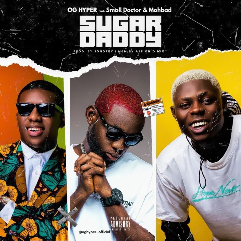 OG hyper & Small Doctor & Mohbad - Sugar Daddy