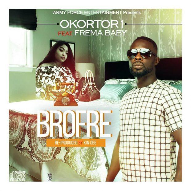 Okortor 1 - Brofre Ft Frema Baby (Prod by Kin Dee)