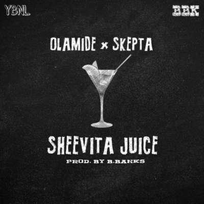 Olamide & Skepta - Sheevita Juice (Prod. by B.Banks)