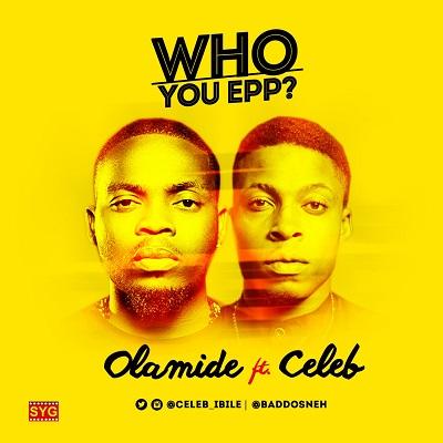 Olamide - -Who You Epp- Ft Celeb