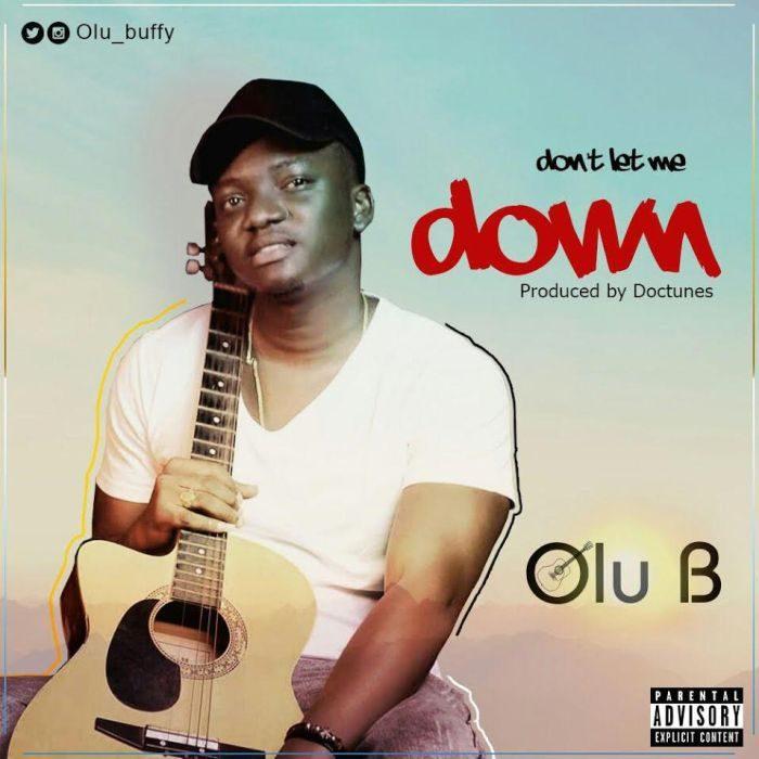 Olu B - Don't Let Me Down