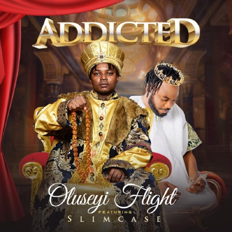 Oluseyi Flight - Addicted Ft Slimcase