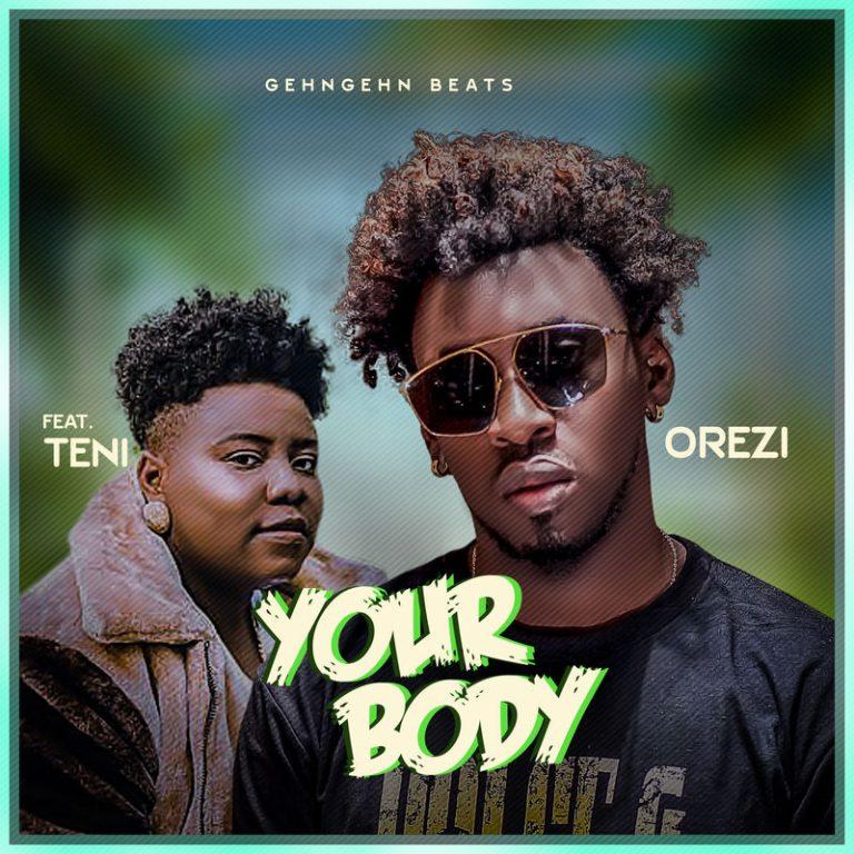 Orezi - Your Body Ft Teni