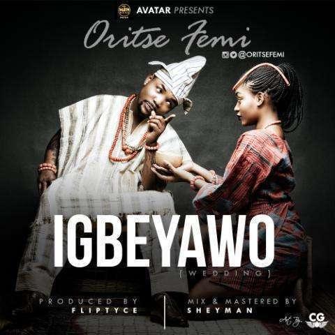 Oritse Femi - Igbeyawo (Prod. by Fliptyce)
