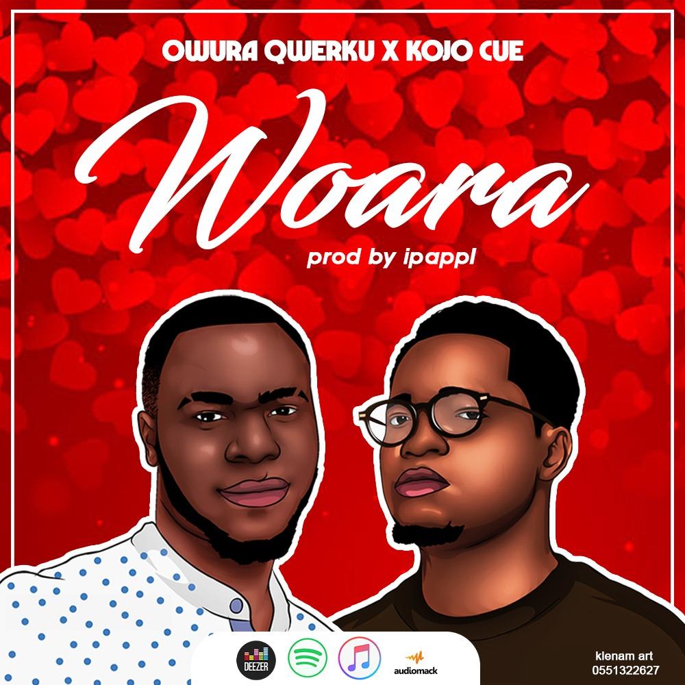 Owura Querku & Kojo Cue - Woara (Prod By iPappi)