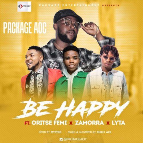 Package AOC - Be Happy Ft Oritse Femi & Zamorra & Lyta