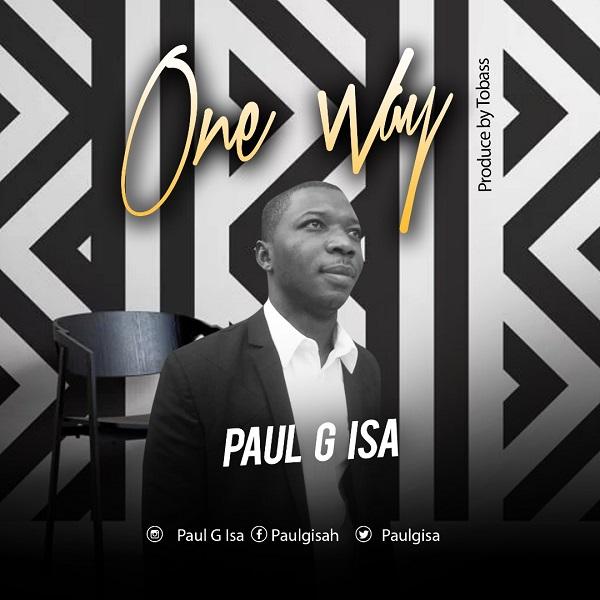 Paul G Isa - One Way @PAULGISA2