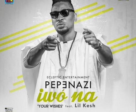 Pepenazi - Iwo Na Ft Lil Kesh