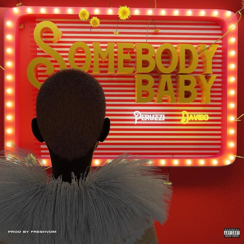 Peruzzi & Davido - Somebody Baby (Prod. Fresh VDM)