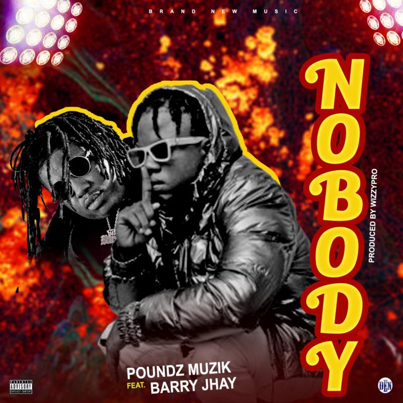 Poundz Muzik - Nobody Ft Barry Jhay