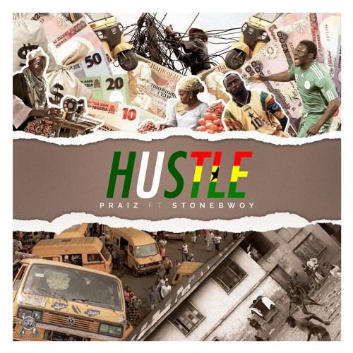 Praiz - Hustle Ft StoneBwoy