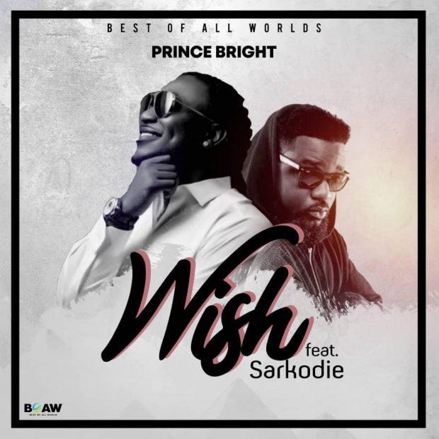Prince Bright (Buk Bak) - Wish Ft Sarkodie (Prod. by Mog Beatz)