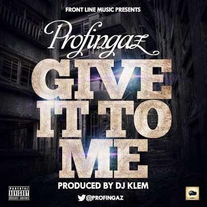 Profingaz - Give It To Me (Prod. by DJ Klem)