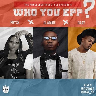 Pryse & Olamide & Ckay - Who You Epp?