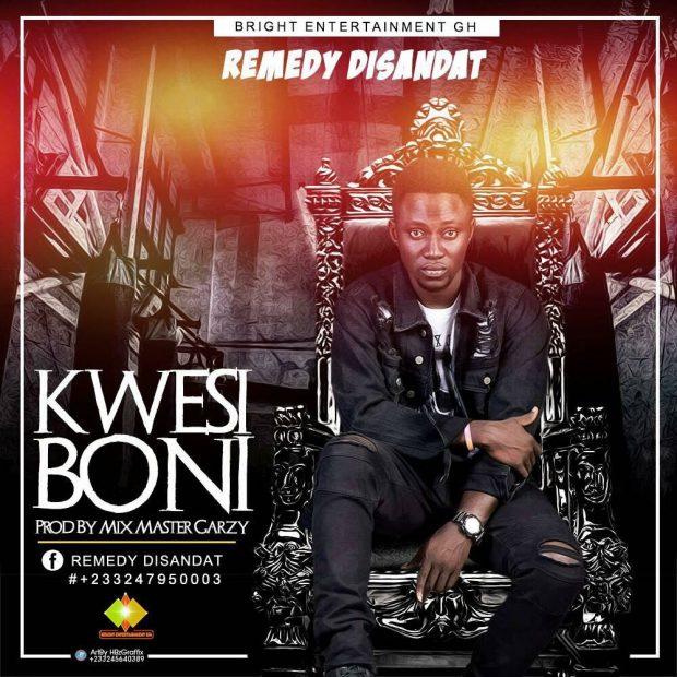 Remedy Disandat - Kwesi Boni (Prod. by Mix Master Garzy)