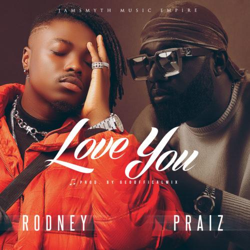 Rodney - Love You Ft Praiz