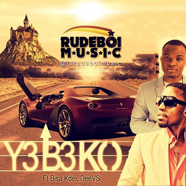 Rudeboi - Yebeko Ft Bisa Kdei & DeeVS (Prod by Rudeboi)