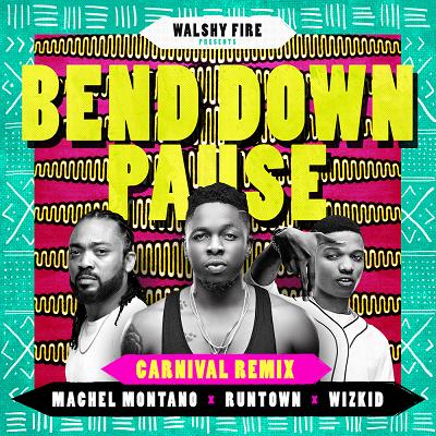 Runtown - Bend Down Pause (Remix) Ft Machel Montano & Wizkid