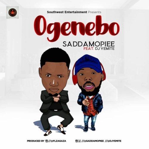 Saddamopiee - Ogenebo f. Dj Yemite