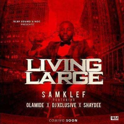 Samklef - Living Large Ft Olamide & DJ Xclusive & Shaydee