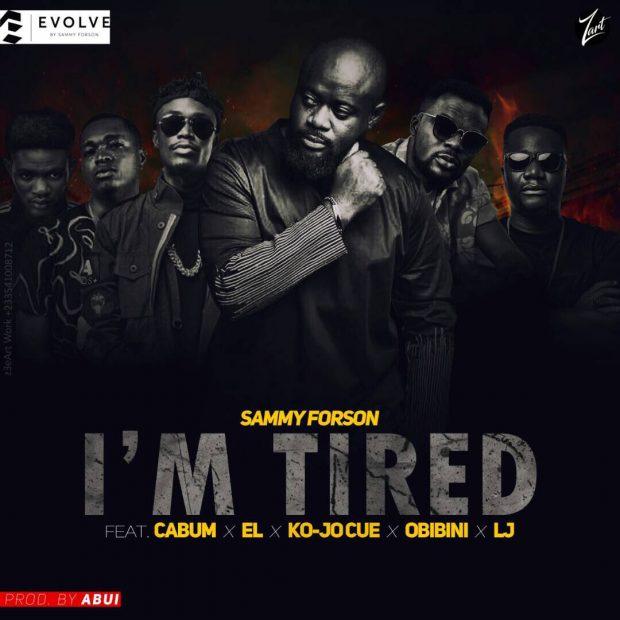 Sammy Forson - I'm Tired Ft Cabum & E.L & Obibini & Ko-Jo Cue & LJ