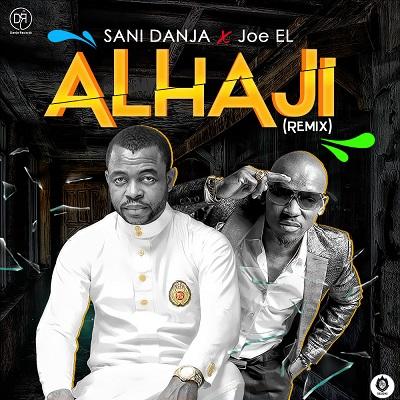 Sani Danja - Alhaji (Remix) Ft Joe El