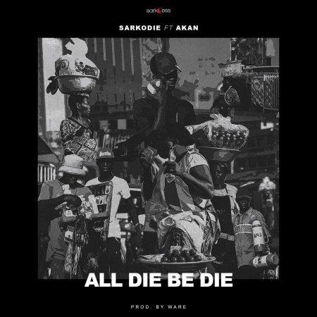 Sarkodie - All Die Be Die (feat. Akan)