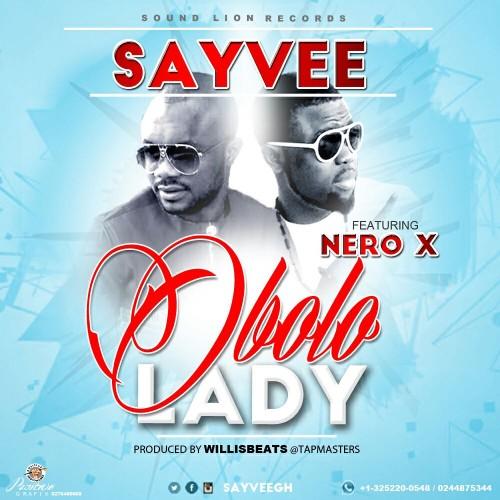 Sayvee - Obolo Lady Ft Nero & (Prod by Willis Beatz)