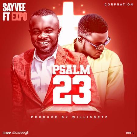Sayvee - Psalm 23 (feat. Expo) (Prod By Willis Beatz)