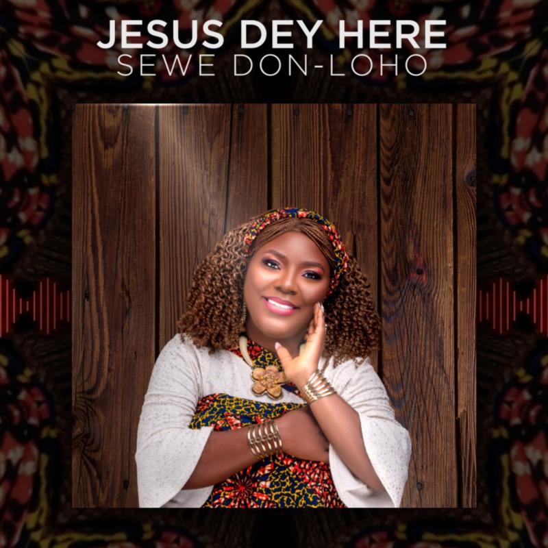 Sewe Don-Loho - Jesus Dey Here