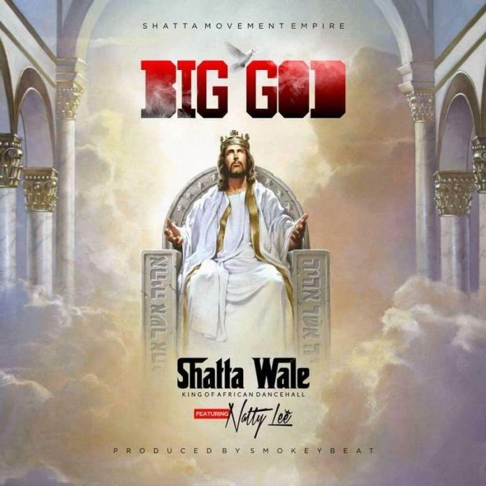 Shatta Wale - Big God (Feat. Natty Lee)