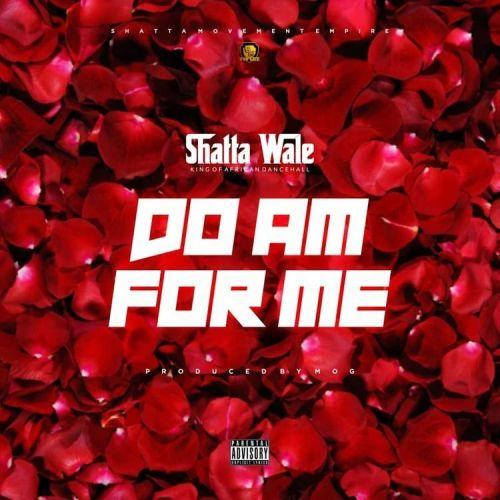 Shatta Wale - Do Am For Me (Baba) (Prod. by Mog Beatz)