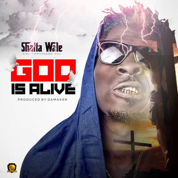 Shatta Wale - God Is Alive (Prod. by Da Maker)