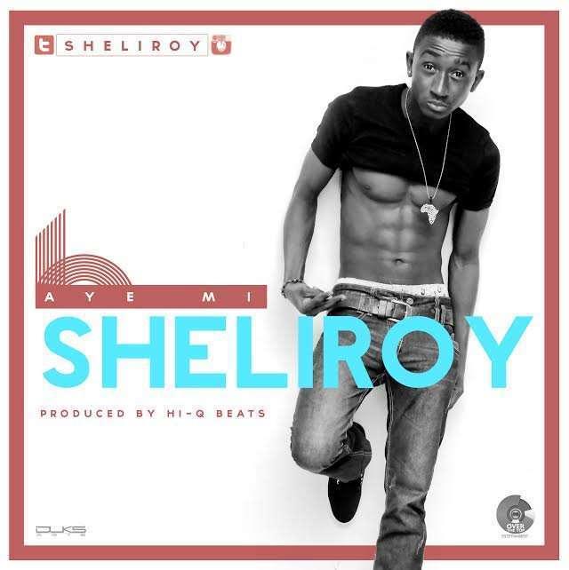 Sheliroy - Aye Mi (Prod. by Hi-Q Beats)