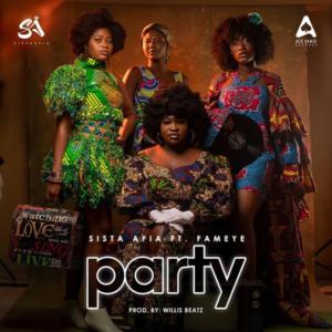 Sista Afia - Party Ft Fameye (Prod By WillisBeatz)