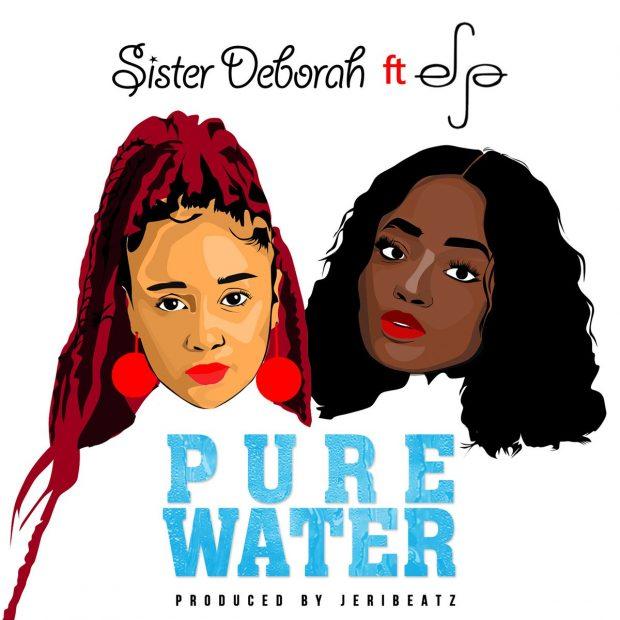Sister Deborah - Pure Water Ft  & Efya (Prod. By JeriBeatz)