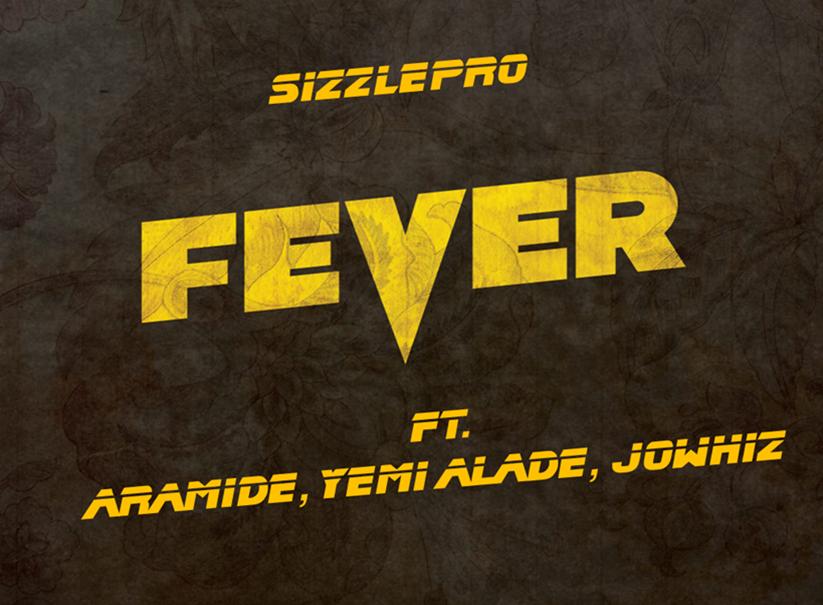 SizzlePRO - Fever Ft Aramide & Yemi Alade & Jowhiz