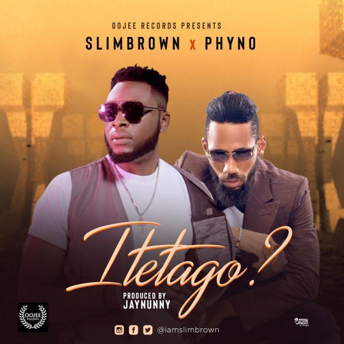 Slim Brown - Itetago Ft Phyno