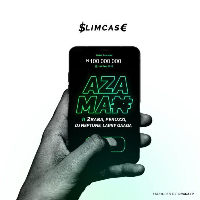 Slimcase - Azaman Ft 2baba & Peruzzi & DJ Neptune & Larry Gaaga