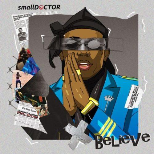 Small Doctor - Believe (Prod. By 2TBoiz)
