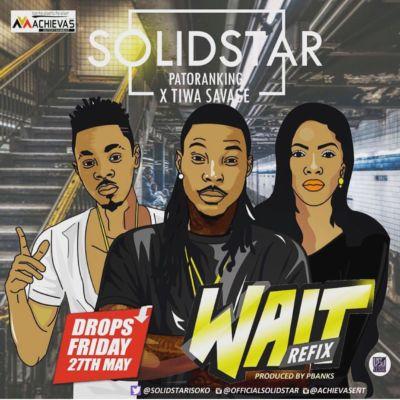 Solidstar - Wait (Refix) Ft Patoranking & Tiwa Savage