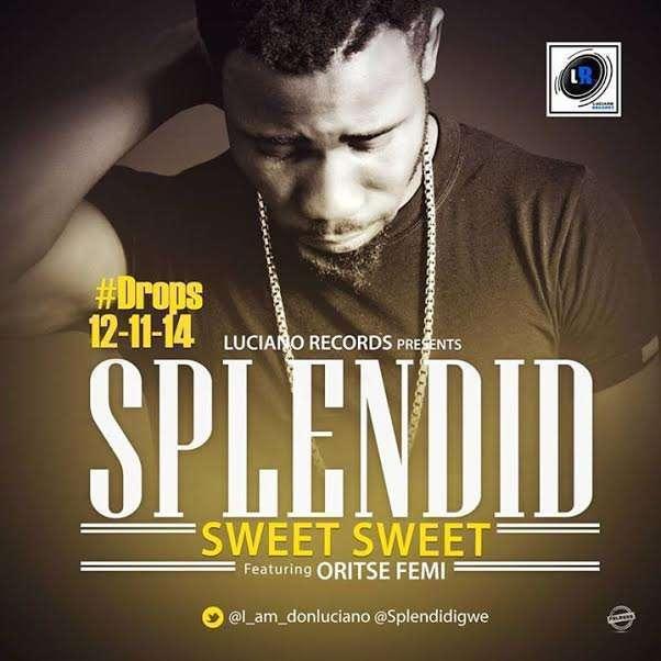 Splendid - Sweet Sweet Ft Oritse Femi